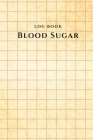 Log Book Blood Sugar: Daily Record Book for tracking blood, glucose, Sugar Level every day Total 53 Weeks / Before & After Breakfast, Lunch, Cover Image