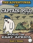 The Adventures of Captain Polo: Polo in East Africa: learn about climate change with this beautifully illustrated graphic novel! Cover Image