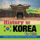 History Of Korea For Kids: A History Series - Children Explore Histories Of The World Edition Cover Image