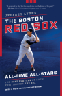 The Boston Red Sox All-Time All-Stars: The Best Players at Each Position for the Sox Cover Image