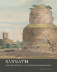 Sarnath: A Critical History of the Place Where Buddhism Began Cover Image