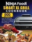 Ninja Foodi Smart XL Grill Cookbook: 600 Easy & Delicious Ninja Foodi Smart XL Grill Recipes For Indoor Grilling & Air Frying Cover Image