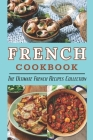 French Cookbook: The Ultimate French Recipes Collection: French Dessert Recipes Cover Image