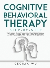 Cognitive Behavioral Therapy Step-By-Step: The 21 Day Guide to Overcome Depression, Anxiety, Anger, and Negative Thoughts Cover Image