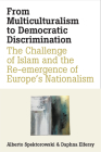 From Multiculturalism to Democratic Discrimination: The Challenge of Islam and the Re-emergence of Europe's Nationalism Cover Image