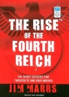 The Rise of the Fourth Reich: The Secret Societies That Threaten to Take Over America Cover Image