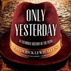 Only Yesterday: An Informal History of the 1920s Cover Image