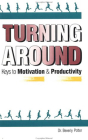Turning Around: Keys to Motivation and Productivity Cover Image