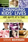 Changing Kids' Lives One Quote at a Time: 121 Inspirational Sayings to Build Character in Children Cover Image