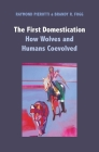 The First Domestication: How Wolves and Humans Coevolved Cover Image