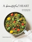 A Beautiful Heart Cookbook: Heart-Healthy Recipes for a Long, Happy Life Cover Image