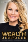 Wealth Unbroken: Growing Wealth Uninterrupted by Market Crashes; Taxes; And Even Death Cover Image