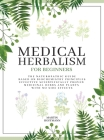 Medical Herbalism for Beginners: The Naturopathic Guide Based on Biochemistry Principles - Effective Scientifically Proven Medicinal Herbs and Plants Cover Image