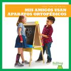 MIS Amigos Usan Aparatos Ortopedicos (My Friend Uses Leg Braces) Cover Image