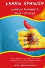 Learn Spanish: Common Phrases & Short Stories: The Best Beginner's Easily Speak Spanish. How to Learn Quickly in Your Car or Wherever Cover Image