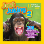 National Geographic Kids Just Joking 2: 300 Hilarious Jokes About Everything, Including Tongue Twisters, Riddles, and More Cover Image