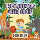 I Spy Animals with Facts for Kids: Activity Book For Kids / Picture Game A-Z / Guessing for Kids / With Facts Cover Image