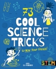 73 Cool Science Tricks to Wow Your Friends! Cover Image