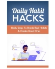Daily Habit Hacks: daily steps to break bad habits and create new ones Cover Image