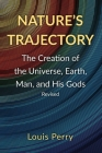 Nature's Trajectory: The Creation of the Heavens, Earth, Man, and His Gods Cover Image