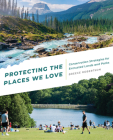 Protecting the Places We Love: Conservation Strategies for Entrusted Lands and Parks Cover Image