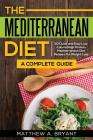 The Mediterranean Diet: A Complete Guide: Includes 50 Quick and Simple Low Calorie/High Protein Recipes For Busy Professionals and Mothers to Cover Image