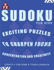 Sudoku For Kids: Exciting Puzzles To Sharpen Focus, Concentration and Creativity Cover Image