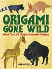 Origami Gone Wild: More Than 20 Original Animal Designs (Dover Origami Papercraft) Cover Image