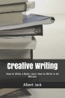 Creative Writing: How to Write a Book: Learn How to Write in 60 Minutes Cover Image