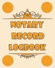 Notary Record Logbook: Two Entry per Page - Notary Public Records Journal - 238 Entries Easy to Use and Spacious Unique Interior Notary Logbo Cover Image