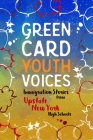 Immigration Stories from Upstate New York High Schools: Green Card Youth Voices Cover Image