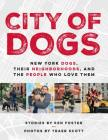 City of Dogs: New York Dogs, Their Neighborhoods, and the People Who Love Them Cover Image