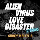 Alien Virus Love Disaster: Stories Cover Image