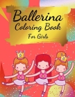 Ballerina Coloring Book For Girls: Coloring Book for Girls and Toddlers Ages 2-4, 4-8 - Pretty Ballet Coloring Book for Little Girls With Beautiful Da Cover Image