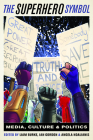 The Superhero Symbol: Media, Culture, and Politics Cover Image