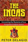 The Incas - Uncovering The Mysteries of Inca Cover Image