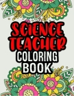 Science Teacher Coloring Book: Funny Science Teacher Gifts - Science Teacher Appreciation Gifts - Color Away Your Stress Cover Image