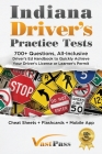 Indiana Driver's Practice Tests: 700+ Questions, All-Inclusive Driver's Ed Handbook to Quickly achieve your Driver's License or Learner's Permit (Chea Cover Image