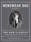 Menswear Dog Presents the New Classics: Fresh Looks for the Modern Man Cover Image