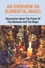 An Overview On Elemental Magic: Discoveries About The Power Of The Elements And The Magic: Elemental Relationships With Deities Cover Image