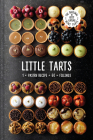 Little Tarts: 1 X Pastry Recipe + 60 X Fillings Cover Image