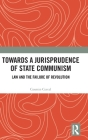Towards A Jurisprudence of State Communism: Law and the Failure of Revolution Cover Image