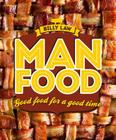 Man Food: Good Food for a Good Time Cover Image