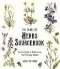 The Complete Herbs Sourcebook: An A-To-Z Guide of Herbs to Cure Your Everyday Ailments Cover Image