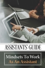 Assistants' Guide: Mindsets To Work As An Assistant: Assistants Working Mindset Cover Image