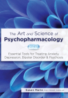 The Art and Science of Psychopharmacology: Essential Tools for Treating Anxiety, Depression, Bipolar Disorder & Psychosis Cover Image