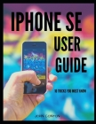iPhone Se User Guide: 10 Tricks You Must Know Cover Image