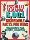 The World Almanac 5,001 Incredible Facts for Kids on America's Past, Present, and Future Cover Image