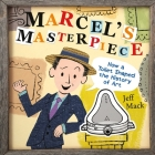 Marcel's Masterpiece: How a Toilet Shaped the History of Art Cover Image