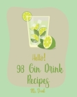 Hello! 98 Gin Drink Recipes: Best Gin Drink Cookbook Ever For Beginners [Sangria Recipe, Martini Recipe, Vodka Cocktail Recipes, Tequila Cocktail R Cover Image